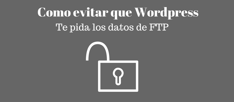 Como evitar que wordpress nos pida los datos de conexion FTP